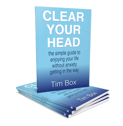 Clear your head the simple guide to enjoying your life without anxiety getting in the way Tim Box #hypnoartsbooks